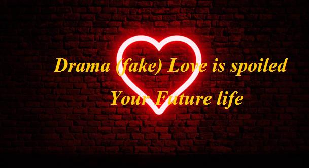 drama love, fake love,
